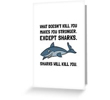 Sharks Will Kill You Greeting Card