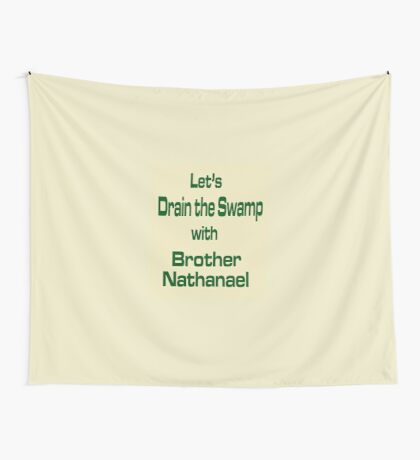 Let's Drain the Swamp with Brother Nathanael  #2 Wall Tapestry