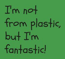 I'm not for plastic, but I'm fantatic! One Piece - Short Sleeve