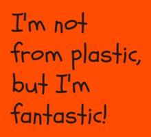I'm not for plastic, but I'm fantatic! Kids Tee