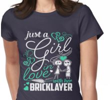 Just A Girl In Love Bricklayer Womens Fitted T-Shirt