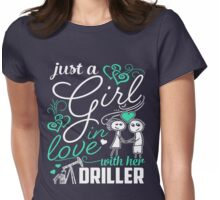 Just A Girl In Love Driller Womens Fitted T-Shirt