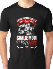 The Love Of A Goalie Mom Or How Loud She Can Yell T-Shirt Unisex T-Shirt