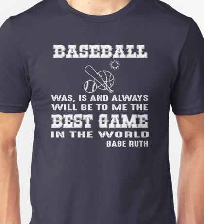 Baseball always will be to me is the best game in the World Unisex T-Shirt