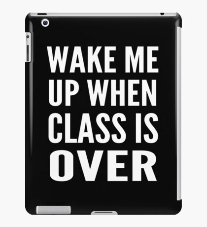 Wake Me Up When Class Is Over iPad Case/Skin
