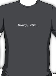 Anyway, w00t. T-Shirt