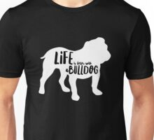 Life is better with a bulldog Unisex T-Shirt