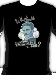 What would Tesla Do? T-Shirt