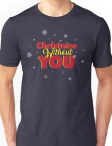 Christmas Without You! Unisex T-Shirt