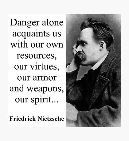 Danger Alone Acquaints Us - Nietzsche Photographic Print
