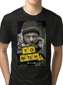 Yo Bitch Tri-blend T-Shirt
