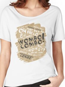 WOMBO COMBO!!! Women's Relaxed Fit T-Shirt