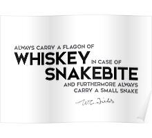 carry whiskey in case of snakebite - w.c. fields Poster