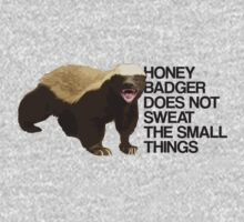 Honey Badger Does Not Sweat the Small Things by Primotees