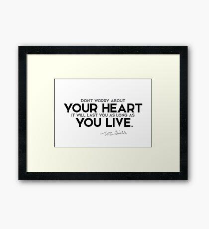 your heart will last - w.c. fields Framed Print