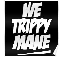 we trippy mane Poster
