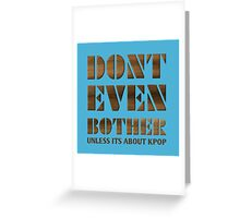 DONT BOTHER - TEAL Greeting Card