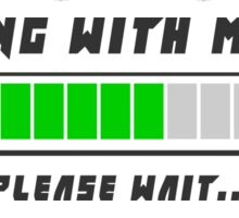 Playing with my cat, Please wait ! Sticker