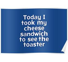 Today I took my cheese sandwich to see the toaster Poster