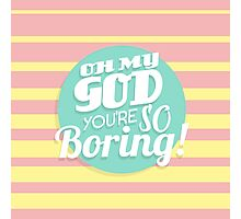 You're Boring Photographic Print