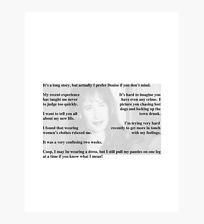 Twin Peaks Quotes - Dennis/Denise Bryson Photographic Print