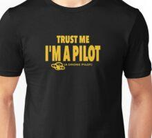 Trust me I am a Pilot. A Drone Pilot. Funny Drone T-shirt. Unisex T-Shirt
