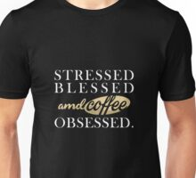Stressed Blessed & Coffee Obsessed T-Shirt Unisex T-Shirt