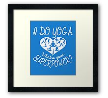 I Do Yoga What's Your Superpower Framed Print