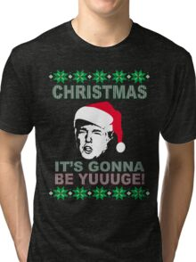 Trump Ugly Sweater Christmas-It's Gonna Be Yuuuge T-Shirt  Tri-blend T-Shirt