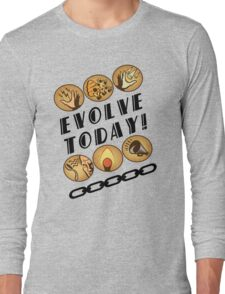 Evolve Today! Long Sleeve T-Shirt