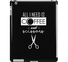 All I need is Coffee and Scissors Hairdresser T-Shirt iPad Case/Skin