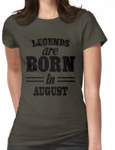 Legends are born in AUGUST Womens Fitted T-Shirt