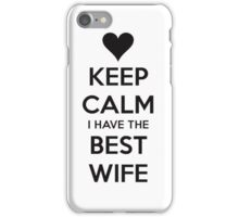Keep calm I have the best wife iPhone Case/Skin