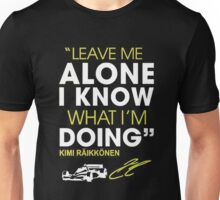 Leave me alone I know what Im doing Unisex T-Shirt