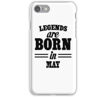 Legends are born in MAY iPhone Case/Skin
