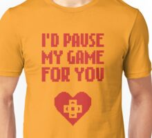I would pause my game for you Unisex T-Shirt