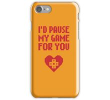 I would pause my game for you iPhone Case/Skin