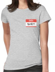 My son is also named Bort... Womens Fitted T-Shirt