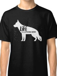 Life is better with a German Shepard Classic T-Shirt