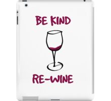 Rewine and be kind iPad Case/Skin