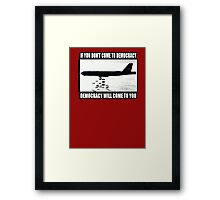 If you don't come to democracy then democracy will come to you Framed Print