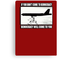 If you don't come to democracy then democracy will come to you Canvas Print
