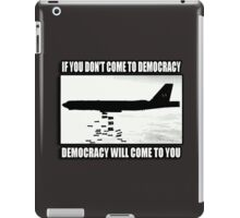 If you don't come to democracy then democracy will come to you iPad Case/Skin