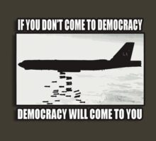 If you don't come to democracy then democracy will come to you by gilbertop