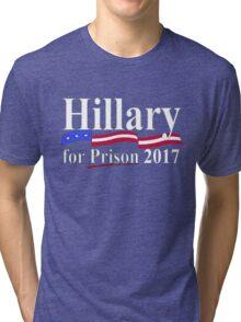 HILLARY FOR PRISON 2017 Tri-blend T-Shirt