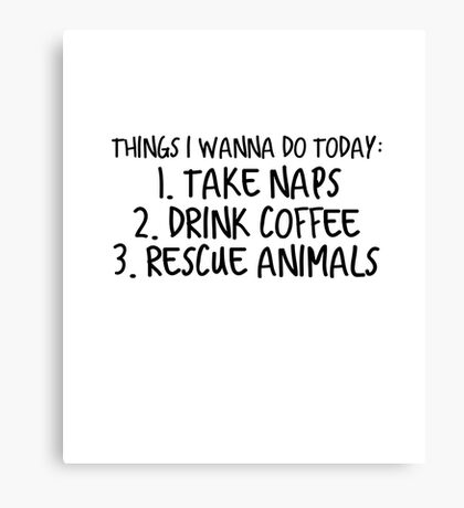 To Do List: Take Naps, Drink Coffee, Rescue Animals Canvas Print