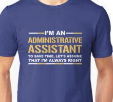 I'm An Administrative Assistant Save Time Assume I'm Always Right Funny Gift T-Shirt Unisex T-Shirt