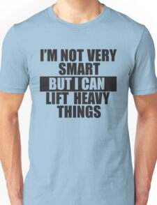I'm not very smart, but I can lift heavy things T-Shirt
