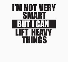 I'm not very smart, but I can lift heavy things Unisex T-Shirt