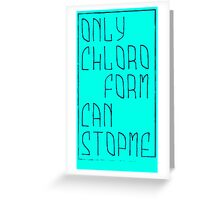 Only chloroform Greeting Card